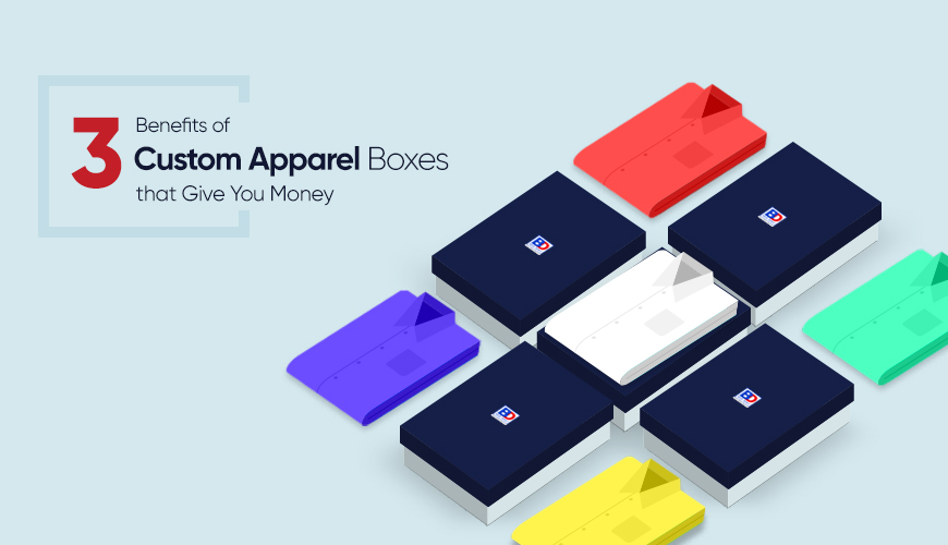 3 Benefits of Custom Apparel Boxes that Give You Money